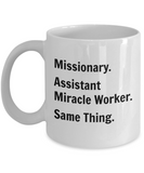 Missionary. Assistant Miracle Worker. Same Thing. - 11 Ounce Mug
