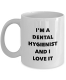 I'm A Dental Hygienist and I Love It - version 1 - 11 Ounce Mug