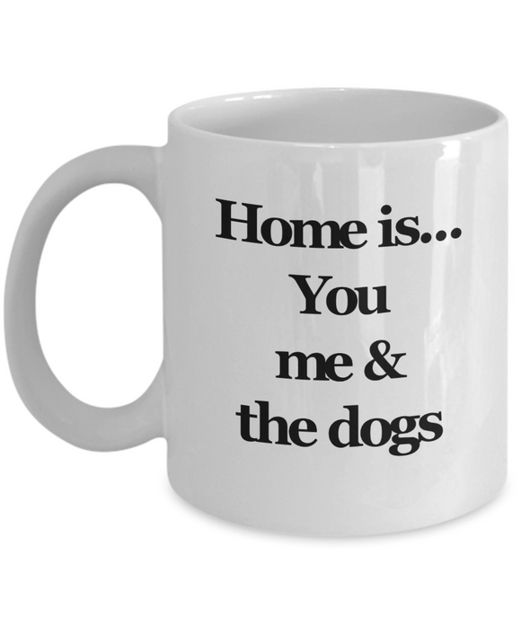 Home is..You Me & The Dogs - 11 Ounce Mug
