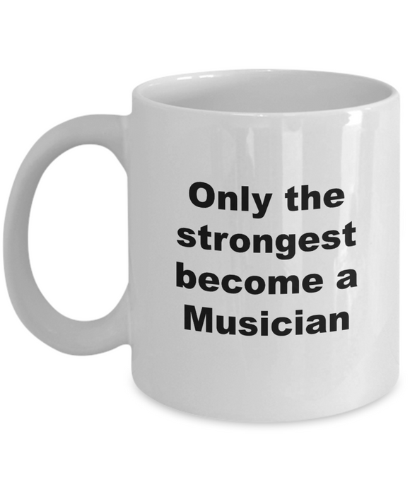 Only the Strongest Become a Musician - 11 Ounce Mug