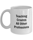 Teaching Creates All Other Professions (version 1) - 11 Ounce Mug