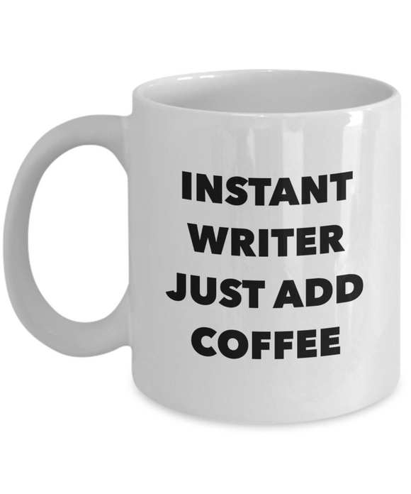 Instant Writer Just Add Coffee (version 1) - 11 Ounce Mug