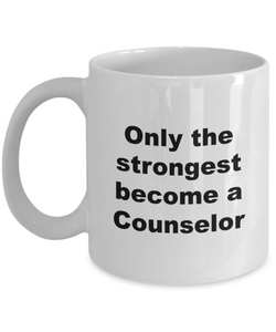 Only the Strongest Become a Counselor - 11 Ounce Mug
