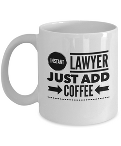 Instant Lawyer Just Add Coffee - version 2 - 11 Ounce Mug