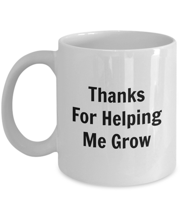 Thanks For Helping Me Grow (version 1) - 11 Ounce Mug