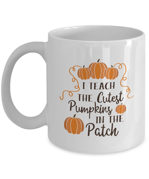 I Teach The Cutest Pumpkins In The Patch - 11 Ounce Mug