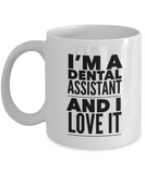 I'm A Dental Assistant and I Love It - version 2 - 11 Ounce Mug