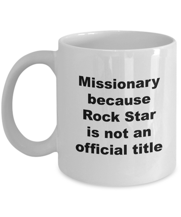 Missionary Because Rock Star is Not An Official Title - 11 Ounce Mug