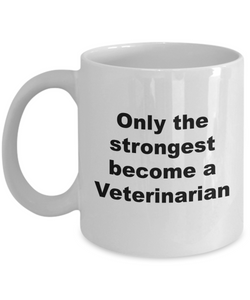 Only the Strongest Become a Veterinarian - 11 Ounce Mug