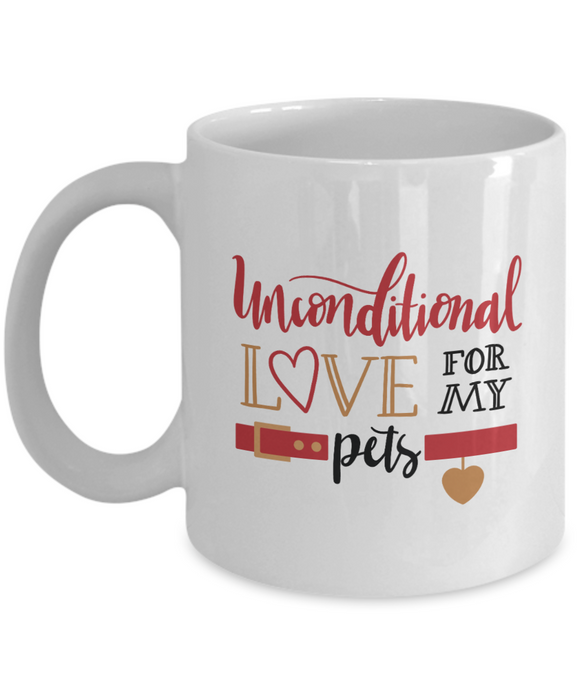 Unconditional Love For My Pets - 11 Ounce Mug