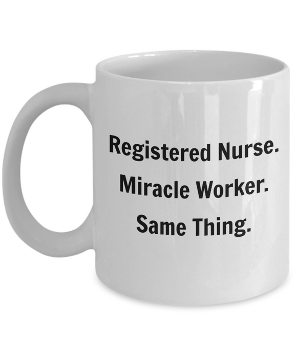 Registered Nurse. Miracle Worker. Same Thing. - 11 Ounce Mug