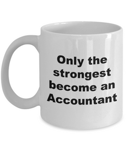 Only the Strongest Become an Accountant - 11 Ounce Mug