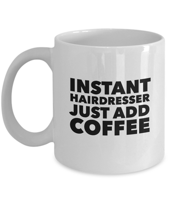Instant Hairdresser Just Add Coffee - version 1 - 11 Ounce Mug