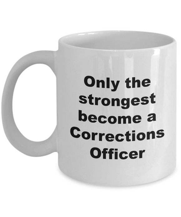 Only the Strongest Become a Corrections Officer - 11 Ounce Mug