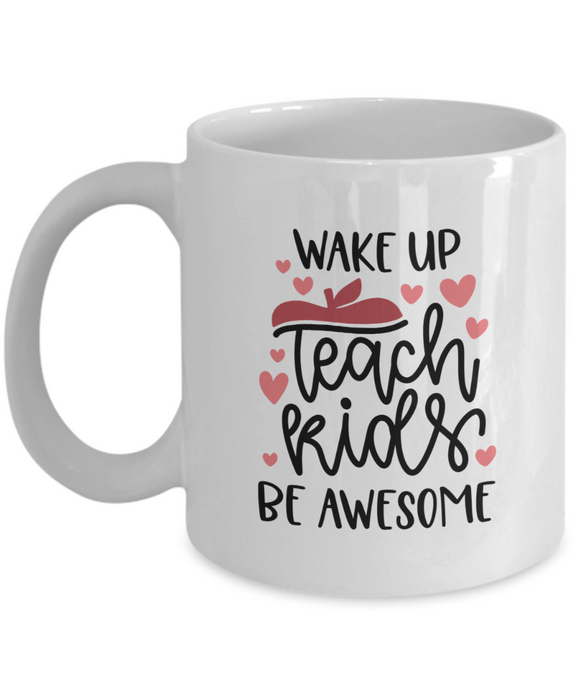 Wake Up. Teach Kids. Be Awesome. - 11 Ounce Mug
