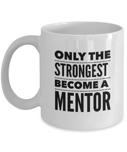 Only the Strongest Become a Mentor (version 2) - 11 Ounce Mug