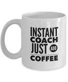 Instant Coach Just Add Coffee - version 2 - 11 Ounce Mug