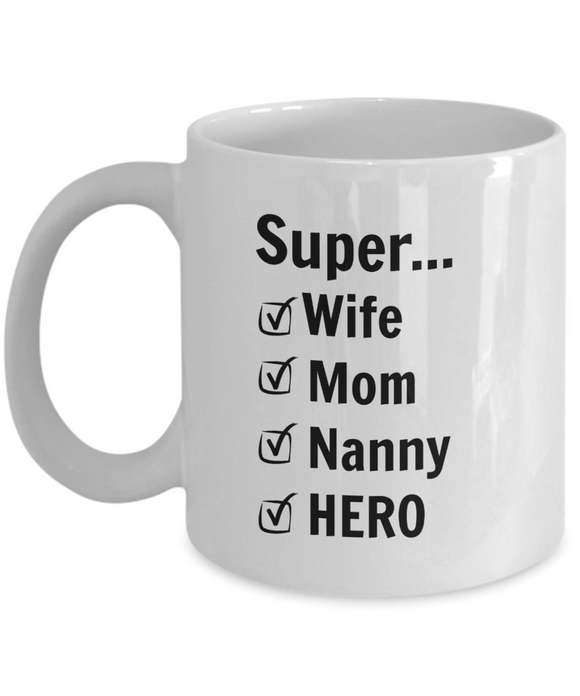 Super Wife Super Mom Super Nanny SUPERHERO - 11 Ounce Mug