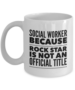 Social Worker Because Rock Star Is Not An Official Title - 11 Ounce Mug