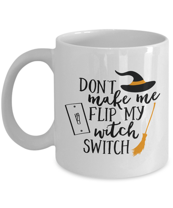 Don't Make Me Flip My Witch Switch - 11 Ounce Mug