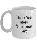 Thank You Mom For All Your Love (version 1) - 11 Ounce Mug