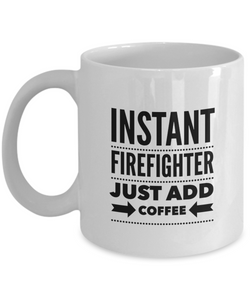 Instant Firefighter Just Add Coffee - version 2 - 11 Ounce Mug