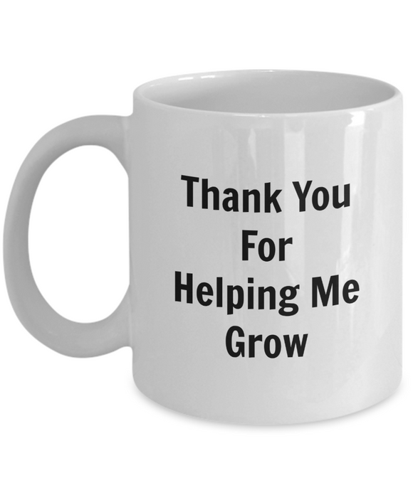 Thank You For Helping Me Grow (version 1) - 11 Ounce Mug