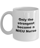 Only the Strongest Become a NICU Nurse - 11 Ounce Mug