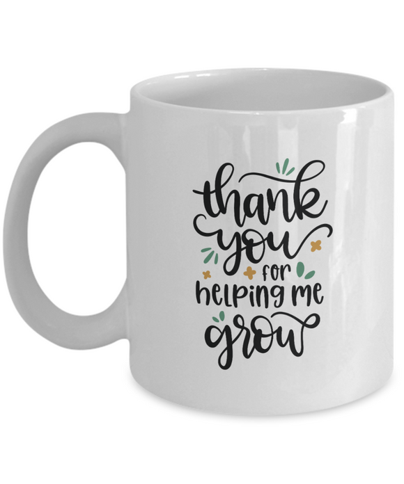 Thank You For Helping Me Grow (version 2) - 11 Ounce Mug