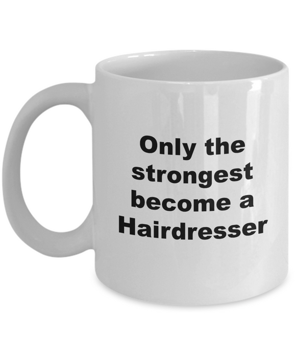 Only the Strongest Become a Hairdresser - 11 Ounce Mug
