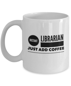 Instant Librarian Just Add Coffee - version 2 - 11 Ounce Mug