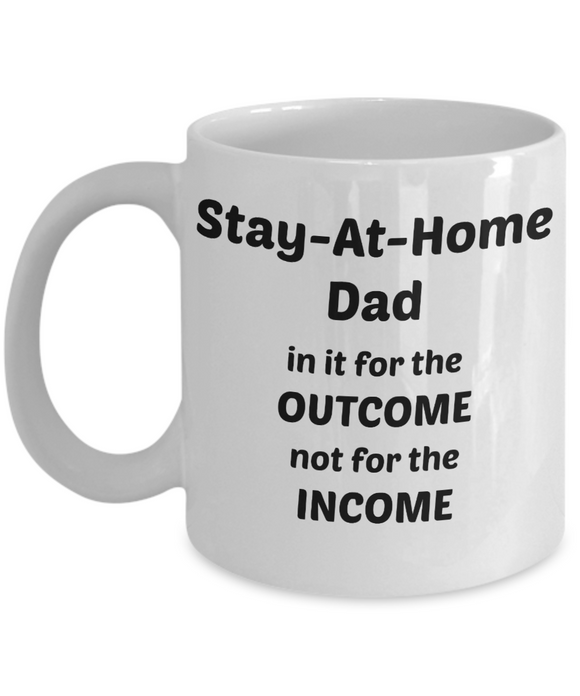 Stay-At-Home Dad In It For The Outcome (version 2) - 11 Ounce Mug