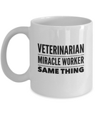 Veterinarian. Miracle Worker. Same Thing. (version 2) - 11 Ounce Mug