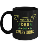 Thank You Dad for Everything (version 2) - 11 Ounce Mug