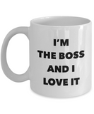 I'm The Boss and I Love It - 11 Ounce Mug