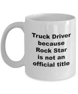 Truck Driver Because Rock Star is Not An Official Title - 11 Ounce Mug