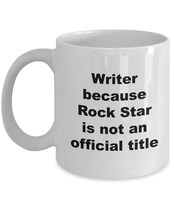Writer Because Rock Star is Not An Official Title - 11 Ounce Mug