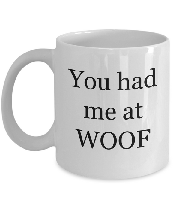 You Had Me At WOOF (version 1) - 11 Ounce Mug