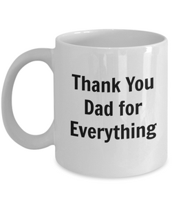 Thank You Dad for Everything (version 1) - 11 Ounce Mug