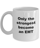 Only the Strongest Become an EMT - 11 Ounce Mug