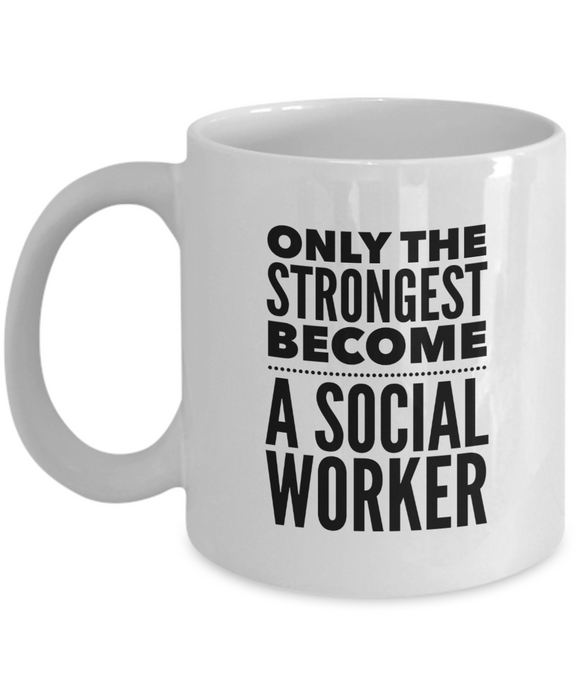 Only the Strongest Become a Social Worker - version 1 - 11 Ounce Mug