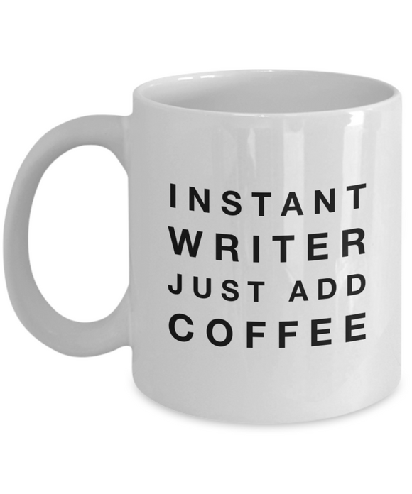 Instant Writer Just Add Coffee (version 2) - 11 Ounce Mug
