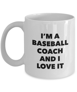 I'm A Baseball Coach and I Love It - version 2 - 11 Ounce Mug