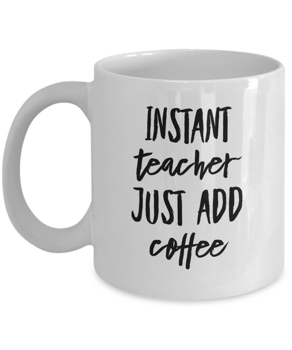 Instant Teacher Just Add Coffee (version 1) - 11 Ounce Mug