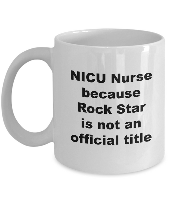 NICU Nurse Because Rock Star is Not An Official Title - 11 Ounce Mug
