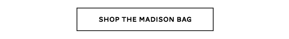 SHOP THE MADISON BAG