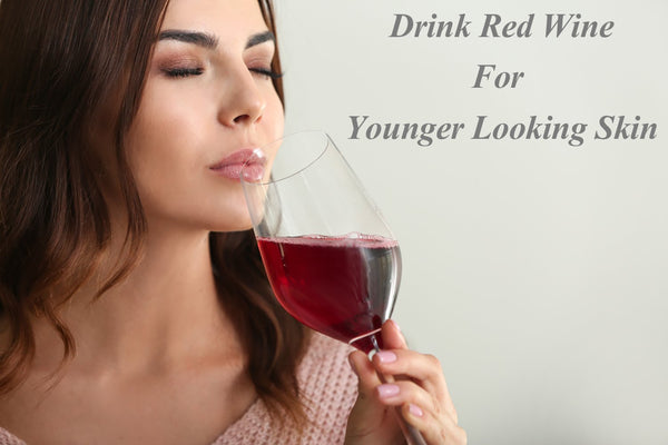 RED WINE FOR YOUNGER LOOKING SKIN