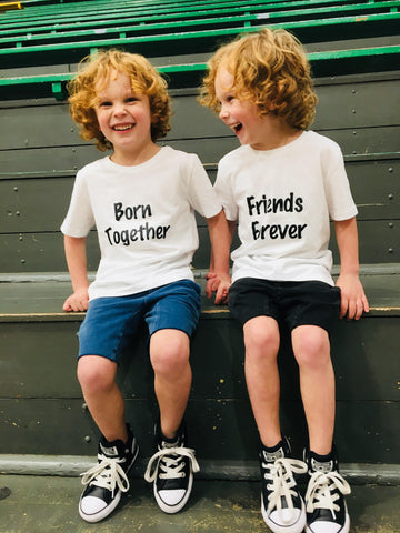 Twin shirts- Born together, Friends forever