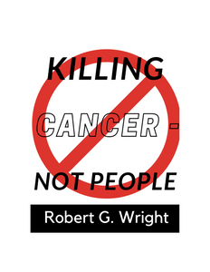 "4th Addition"" Killing Cancer Not People""  The Raw Truth about Cancer"