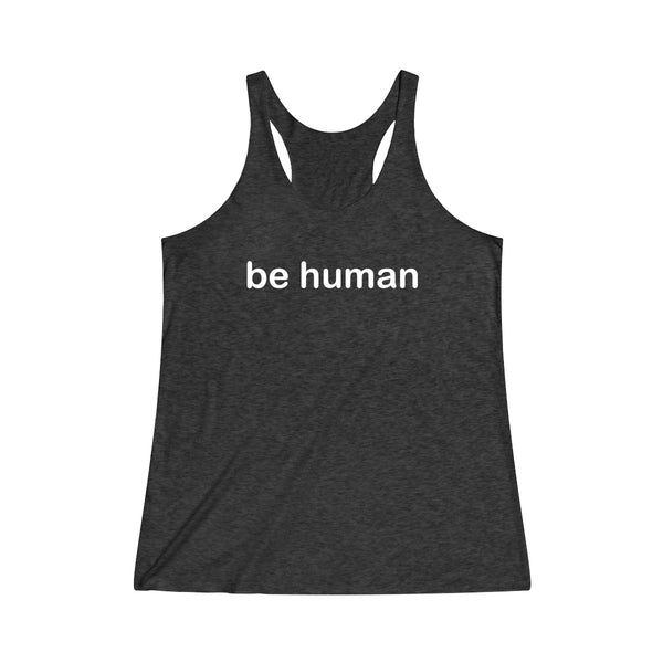 be human Women's Tri-Blend Racerback Tank